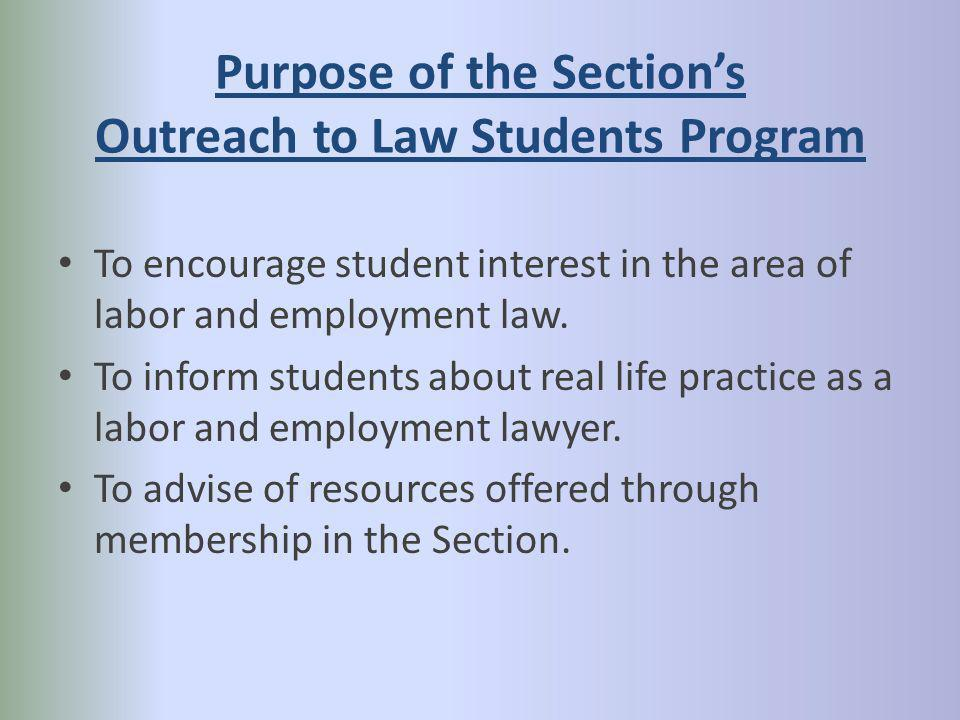 Purpose of the Sections Outreach to Law Students Program To encourage student interest in the area of labor and employment law.