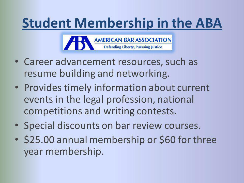 Student Membership in the ABA Career advancement resources, such as resume building and networking.