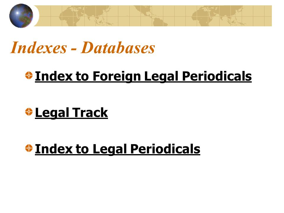 Indexes - Databases Index to Foreign Legal Periodicals Legal Track Index to Legal Periodicals