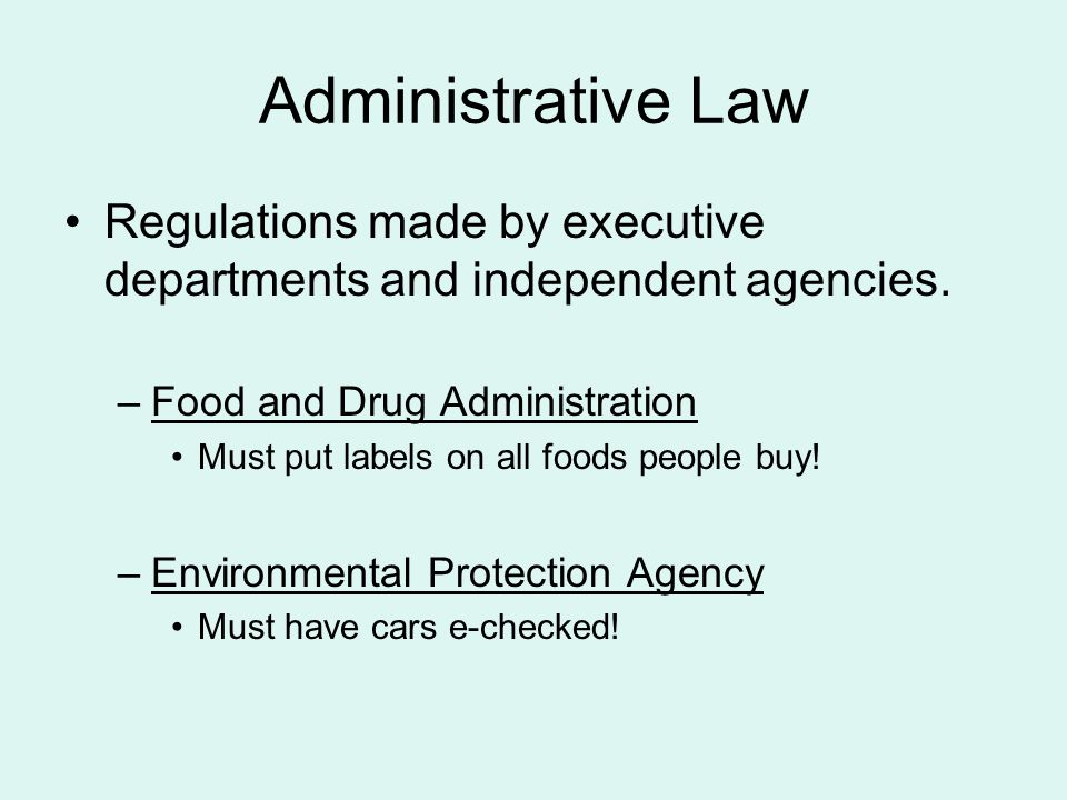 Administrative Law Regulations made by executive departments and independent agencies.