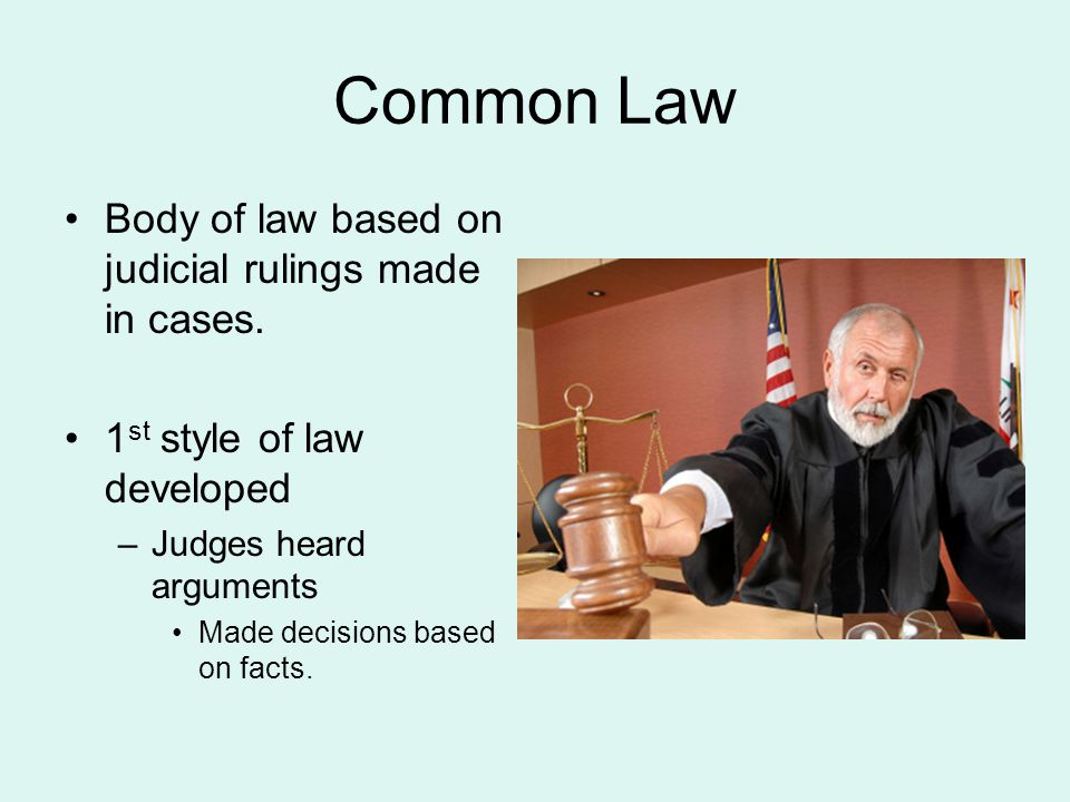 Common Law Body of law based on judicial rulings made in cases.