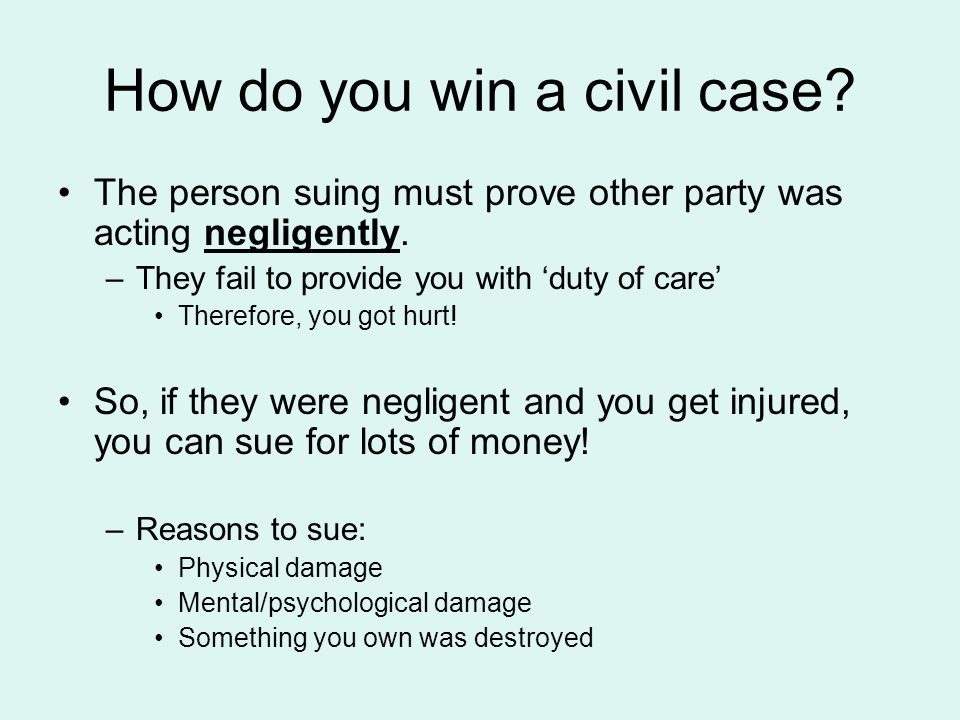 How do you win a civil case. The person suing must prove other party was acting negligently.