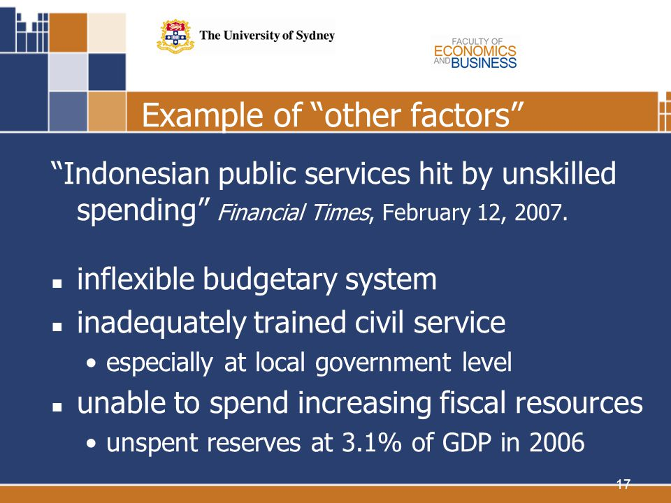 17 Example of other factors Indonesian public services hit by unskilled spending Financial Times, February 12, 2007.