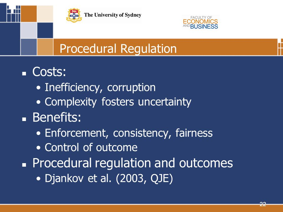 22 Procedural Regulation Costs: Inefficiency, corruption Complexity fosters uncertainty Benefits: Enforcement, consistency, fairness Control of outcome Procedural regulation and outcomes Djankov et al.