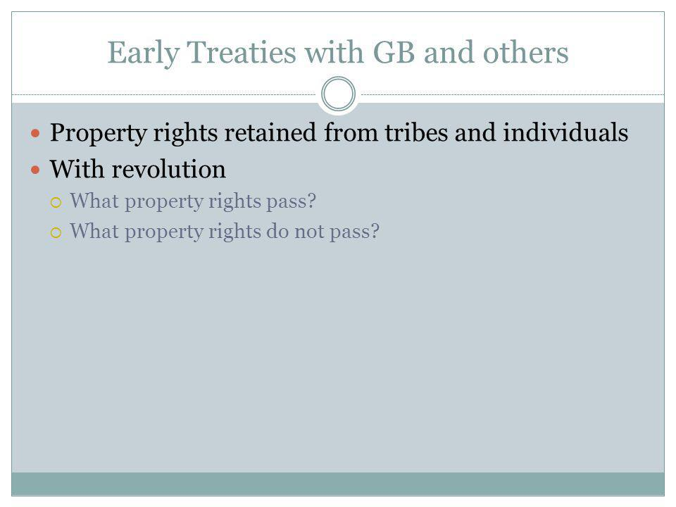 Early Treaties with GB and others Property rights retained from tribes and individuals With revolution What property rights pass.