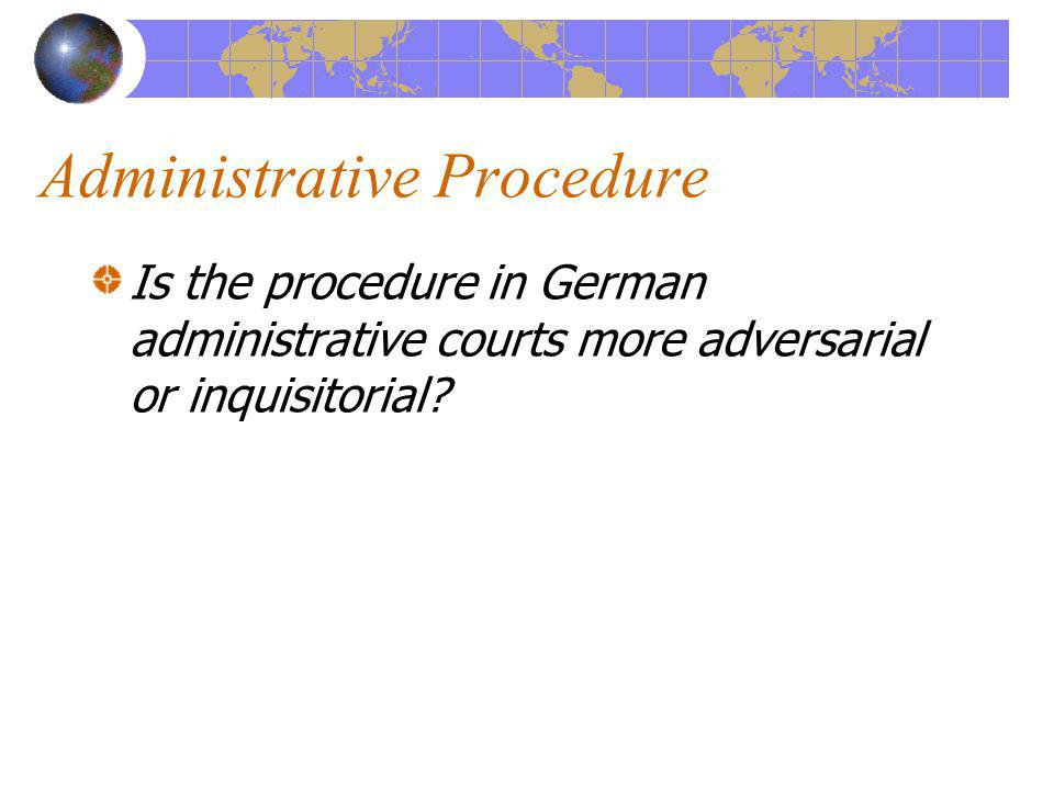 Administrative Procedure Is the procedure in German administrative courts more adversarial or inquisitorial