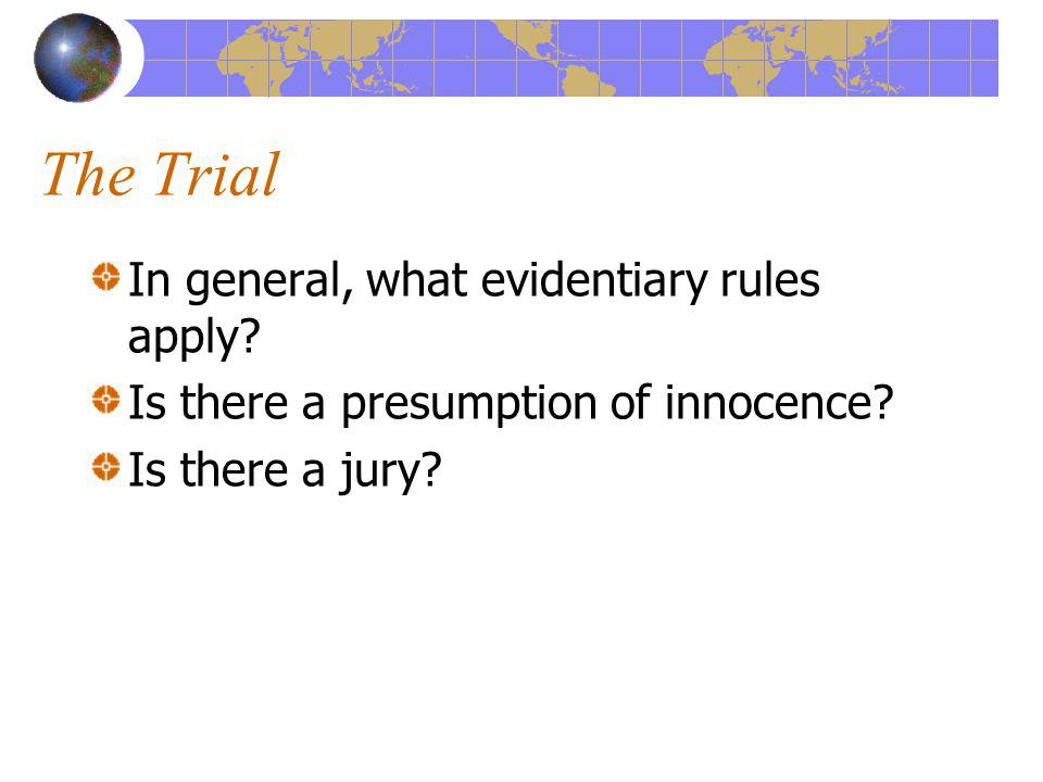 The Trial In general, what evidentiary rules apply.