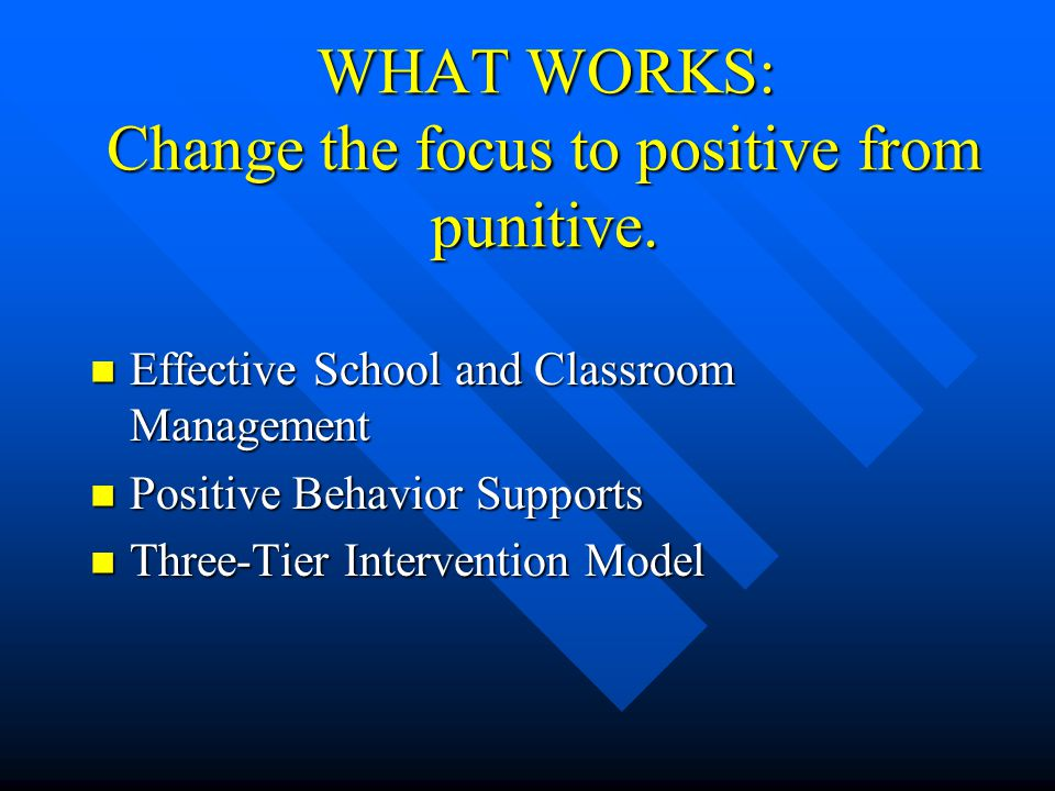 What doesnt work: Punishment-based policies Punishment-based policies Get-tough approach Get-tough approach Ironically, this approach alone has resulted in the creation of more negative, hostile school environments.