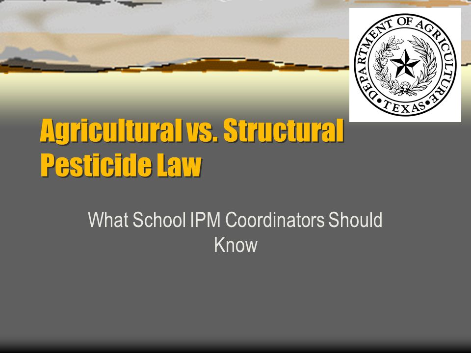 Agricultural vs. Structural Pesticide Law What School IPM Coordinators Should Know