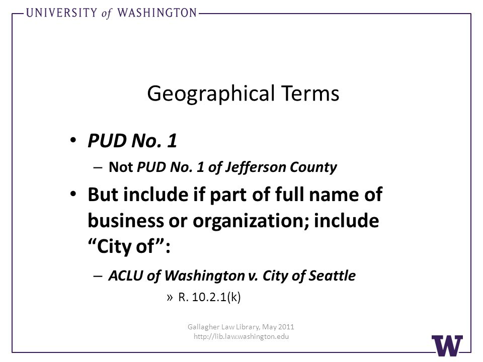 Gallagher Law Library, May 2011 http://lib.law.washington.edu Geographical Terms PUD No.