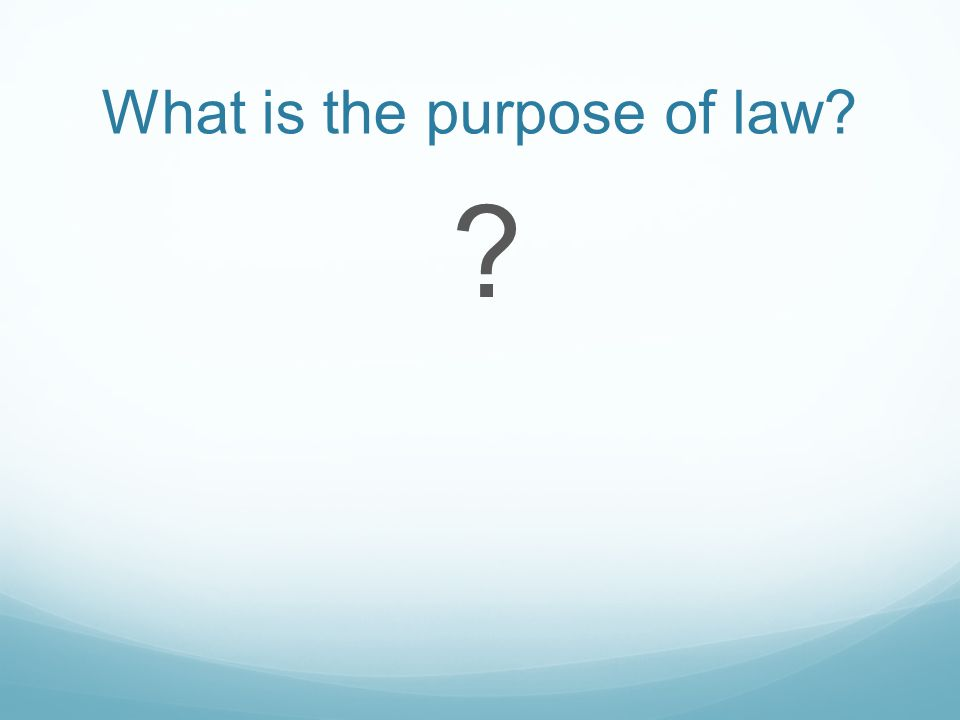 What is the purpose of law