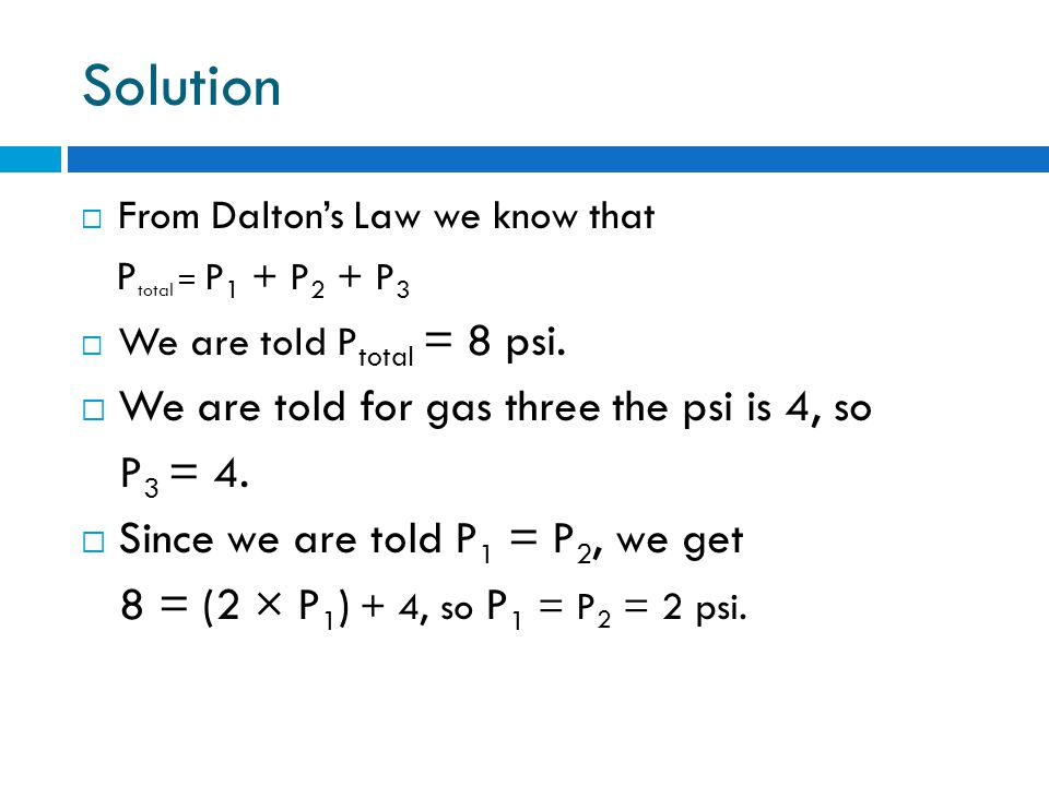 Solution From Daltons Law we know that P total = P 1 + P 2 + P 3 We are told P total = 8 psi.