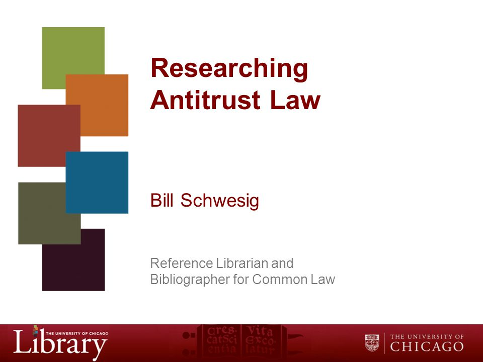 Researching Antitrust Law Bill Schwesig Reference Librarian and Bibliographer for Common Law