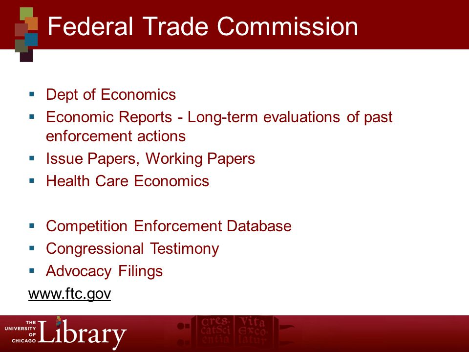 Dept of Economics Economic Reports - Long-term evaluations of past enforcement actions Issue Papers, Working Papers Health Care Economics Competition Enforcement Database Congressional Testimony Advocacy Filings www.ftc.gov Federal Trade Commission