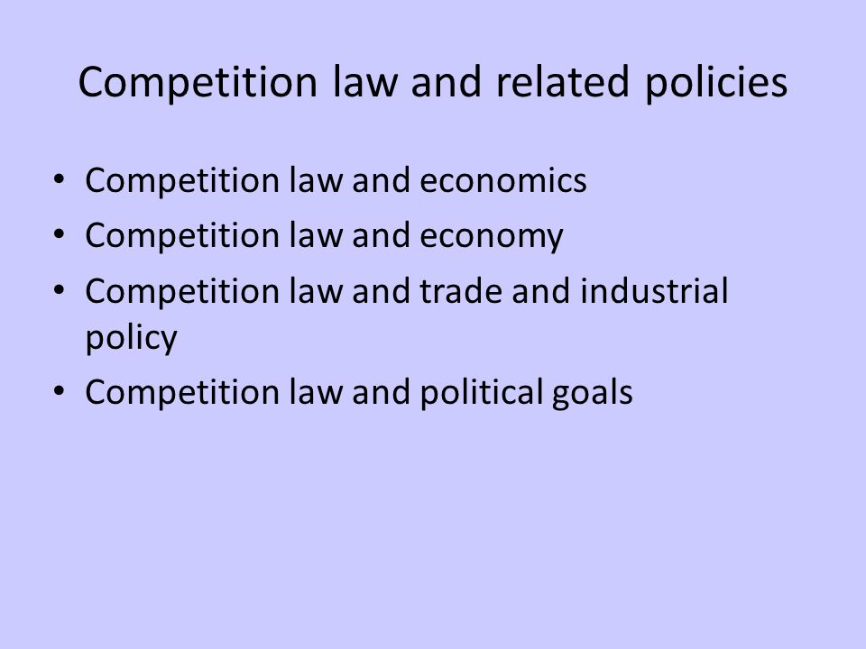 Competition law and related policies Competition law and economics Competition law and economy Competition law and trade and industrial policy Competition law and political goals