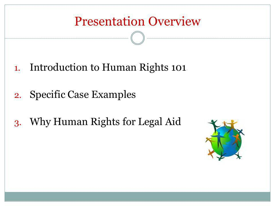Presentation Overview 1. Introduction to Human Rights 101 2.