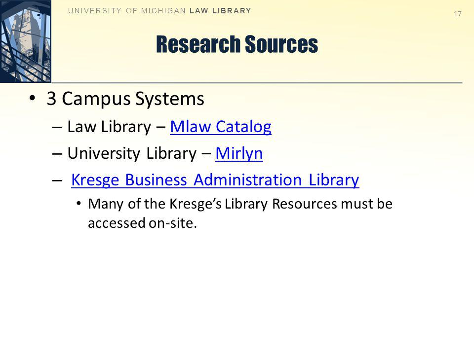 Research Sources 3 Campus Systems – Law Library – Mlaw CatalogMlaw Catalog – University Library – MirlynMirlyn – Kresge Business Administration LibraryKresge Business Administration Library Many of the Kresges Library Resources must be accessed on-site.