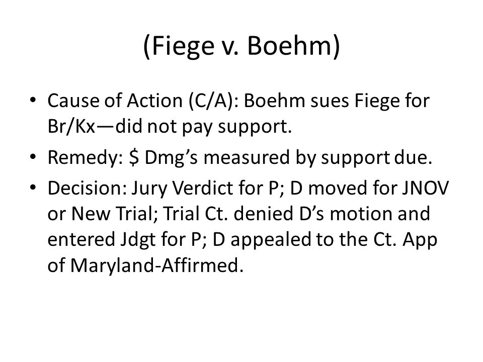 (Fiege v. Boehm) Cause of Action (C/A): Boehm sues Fiege for Br/Kxdid not pay support.