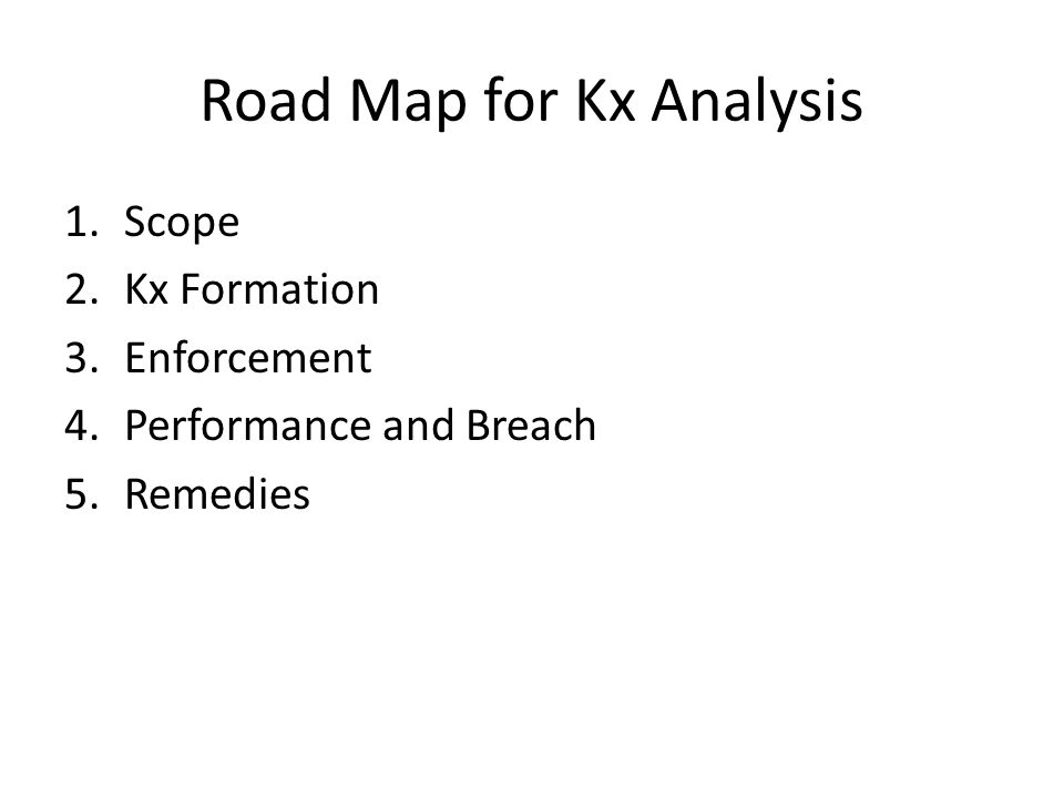 Road Map for Kx Analysis 1.Scope 2.Kx Formation 3.Enforcement 4.Performance and Breach 5.Remedies