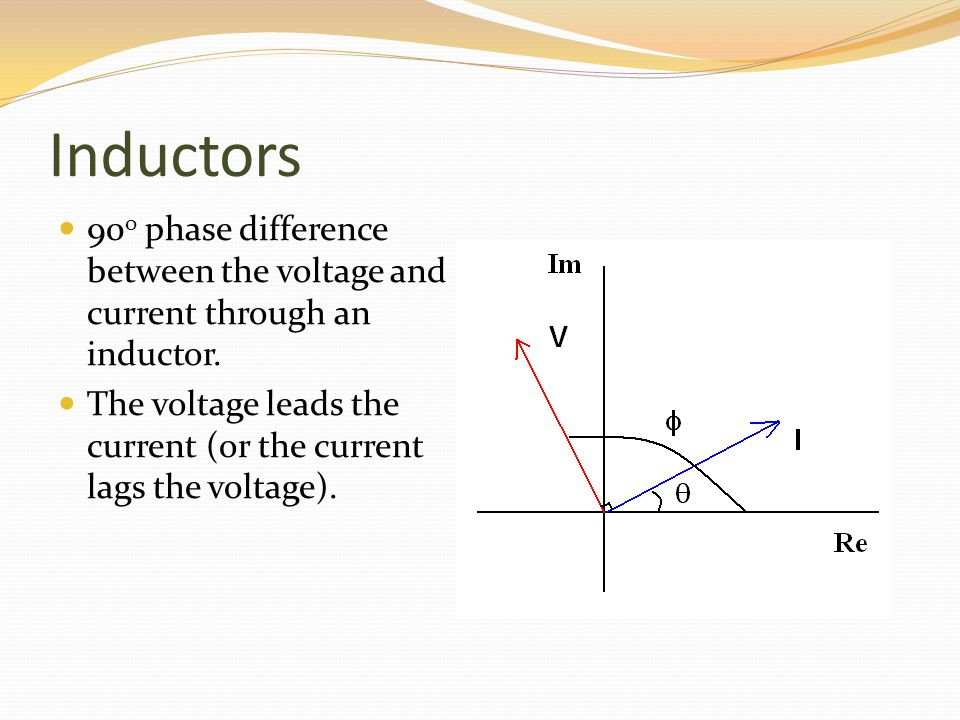 Inductors 90 o phase difference between the voltage and current through an inductor.