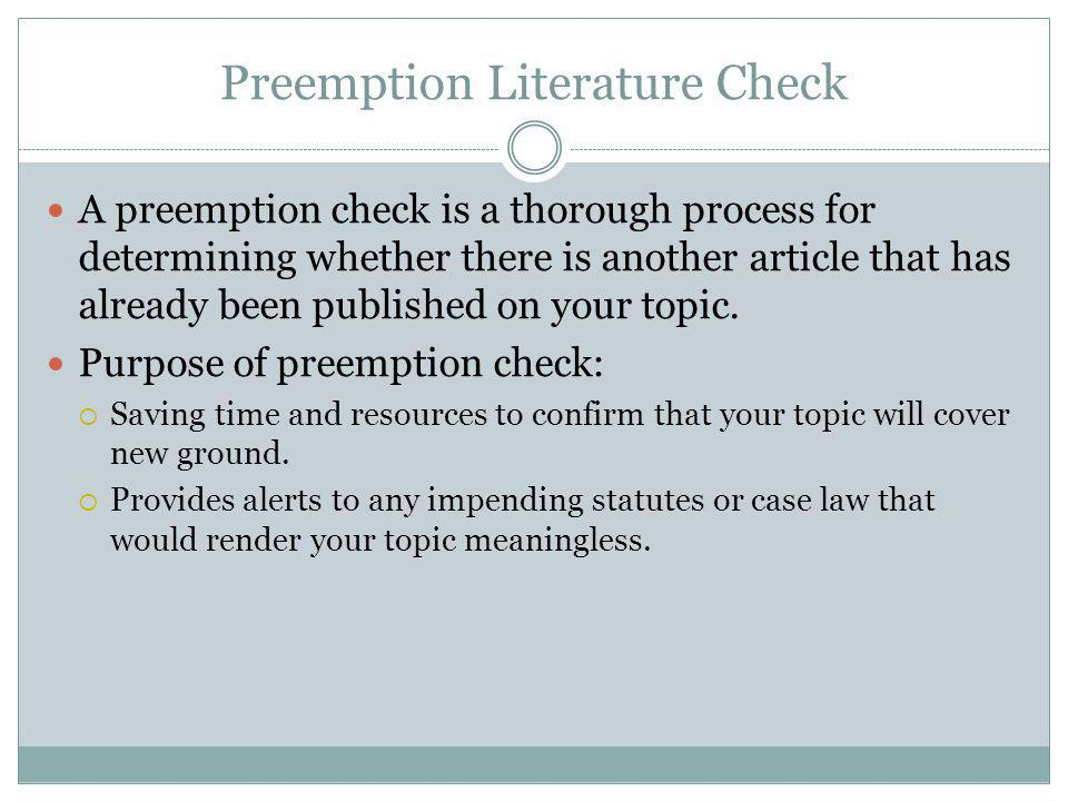 Preemption Literature Check A preemption check is a thorough process for determining whether there is another article that has already been published on your topic.
