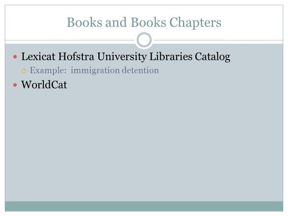 Books and Books Chapters Lexicat Hofstra University Libraries Catalog Example: immigration detention WorldCat