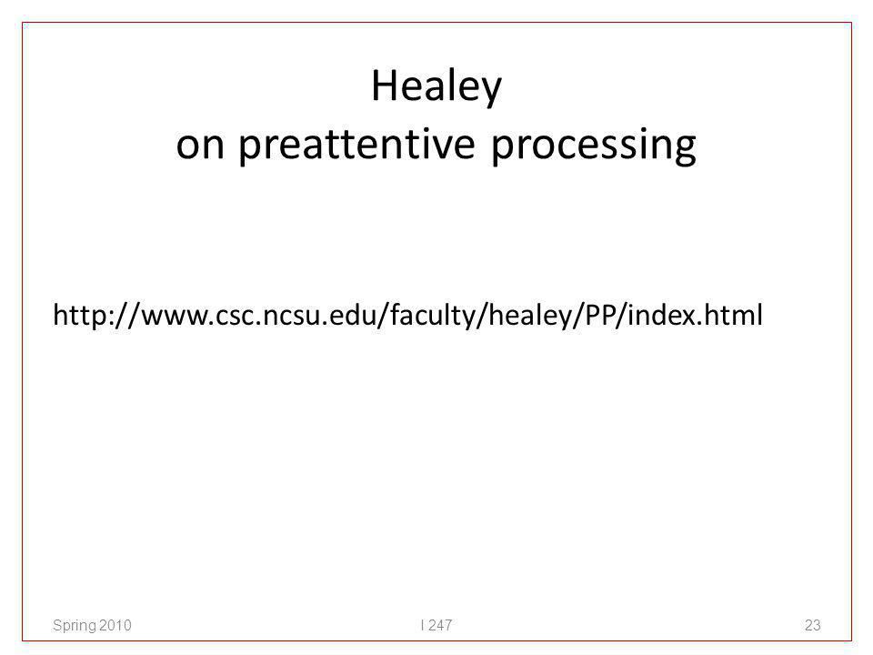 Healey on preattentive processing http://www.csc.ncsu.edu/faculty/healey/PP/index.html Spring 2010I 24723