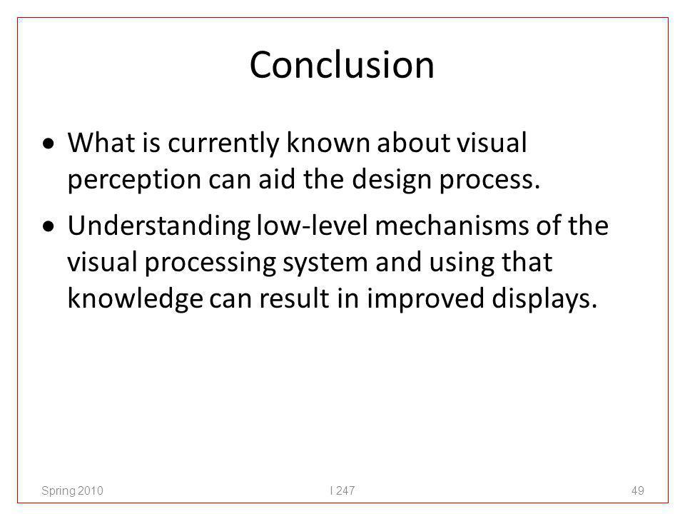 Conclusion What is currently known about visual perception can aid the design process.