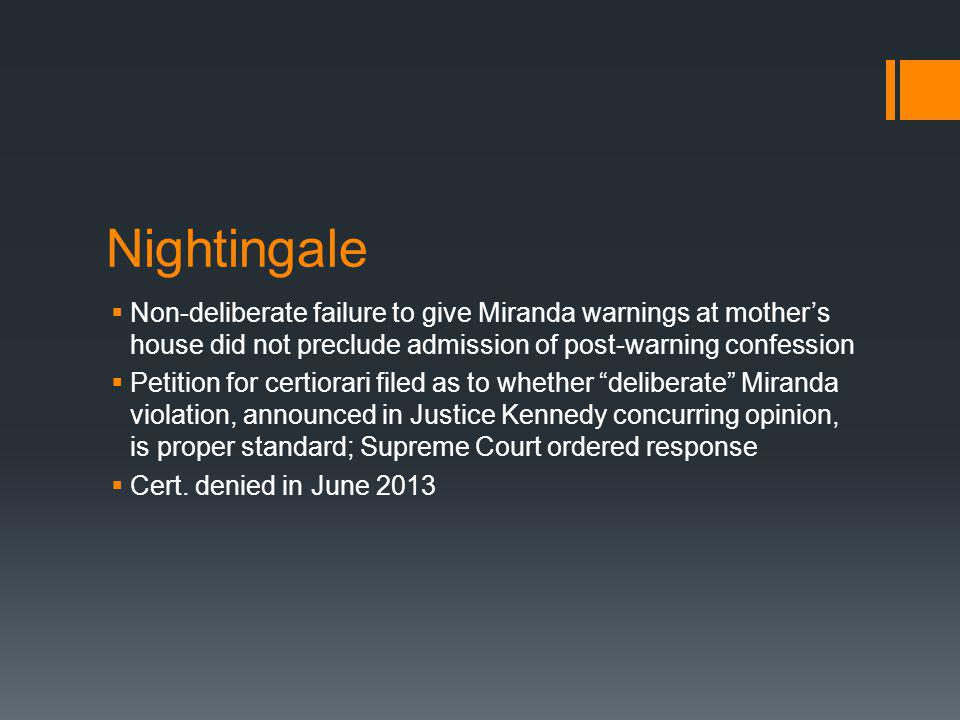 Nightingale Non-deliberate failure to give Miranda warnings at mothers house did not preclude admission of post-warning confession Petition for certiorari filed as to whether deliberate Miranda violation, announced in Justice Kennedy concurring opinion, is proper standard; Supreme Court ordered response Cert.