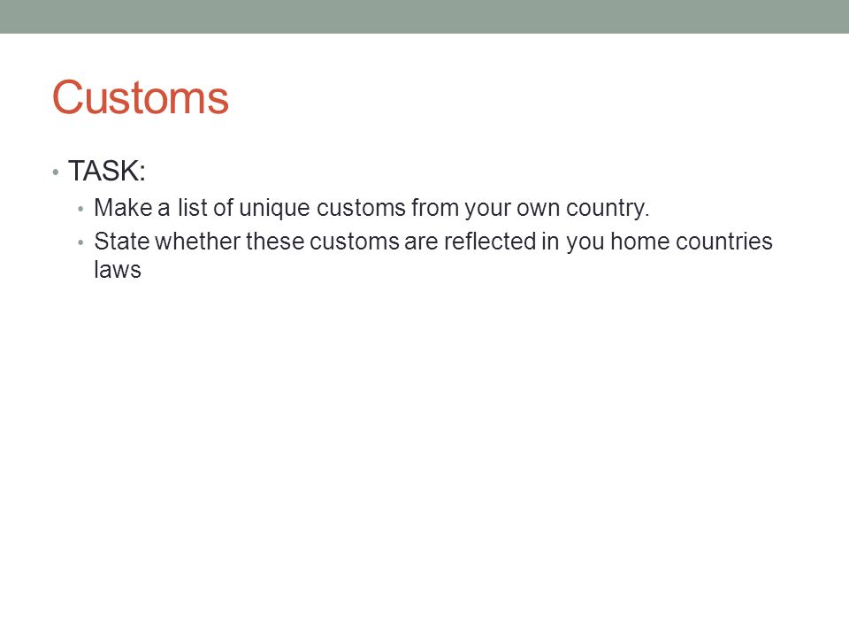 Customs TASK: Make a list of unique customs from your own country.