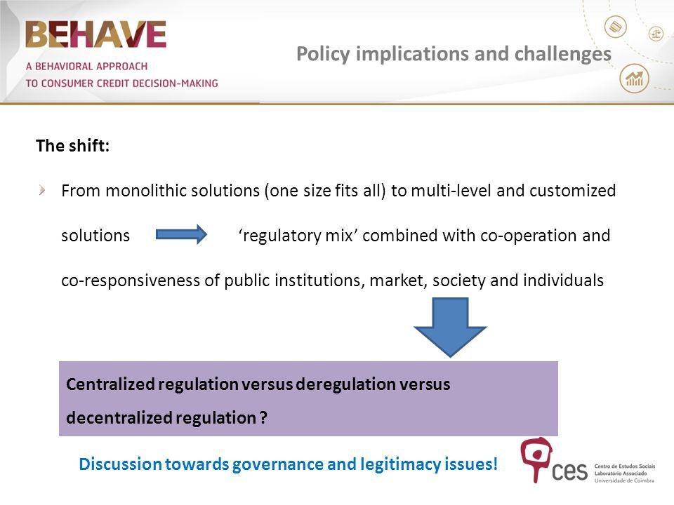 Policy implications and challenges The shift: From monolithic solutions (one size fits all) to multi-level and customized solutions regulatory mix combined with co-operation and co-responsiveness of public institutions, market, society and individuals Centralized regulation versus deregulation versus decentralized regulation .
