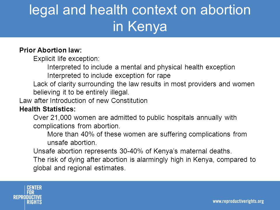 Prior Abortion law: Explicit life exception: Interpreted to include a mental and physical health exception Interpreted to include exception for rape Lack of clarity surrounding the law results in most providers and women believing it to be entirely illegal.