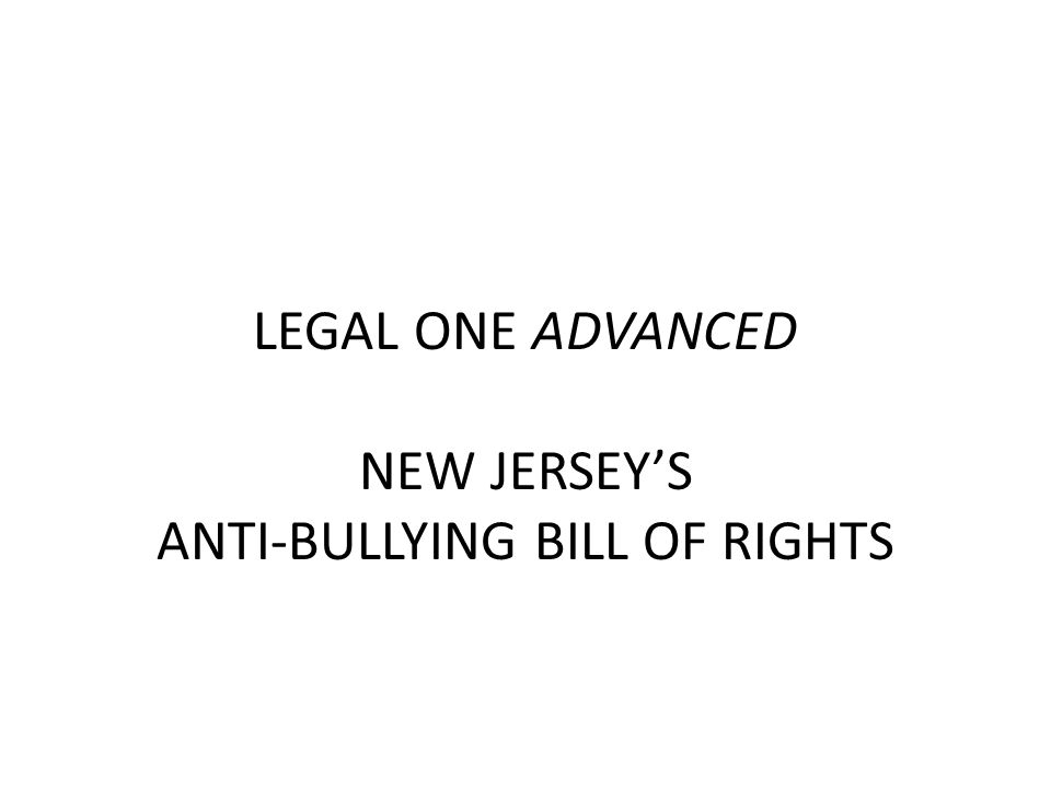LEGAL ONE ADVANCED NEW JERSEYS ANTI-BULLYING BILL OF RIGHTS