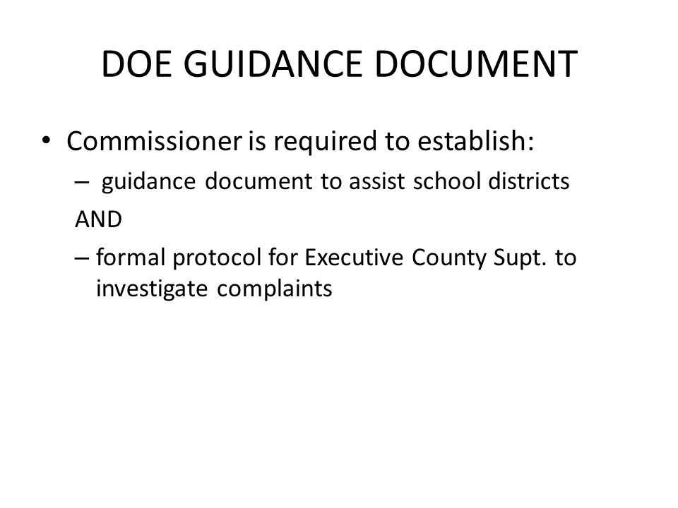DOE GUIDANCE DOCUMENT Commissioner is required to establish: – guidance document to assist school districts AND – formal protocol for Executive County Supt.