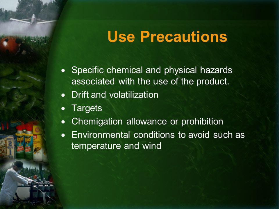 Use Precautions Specific chemical and physical hazards associated with the use of the product.