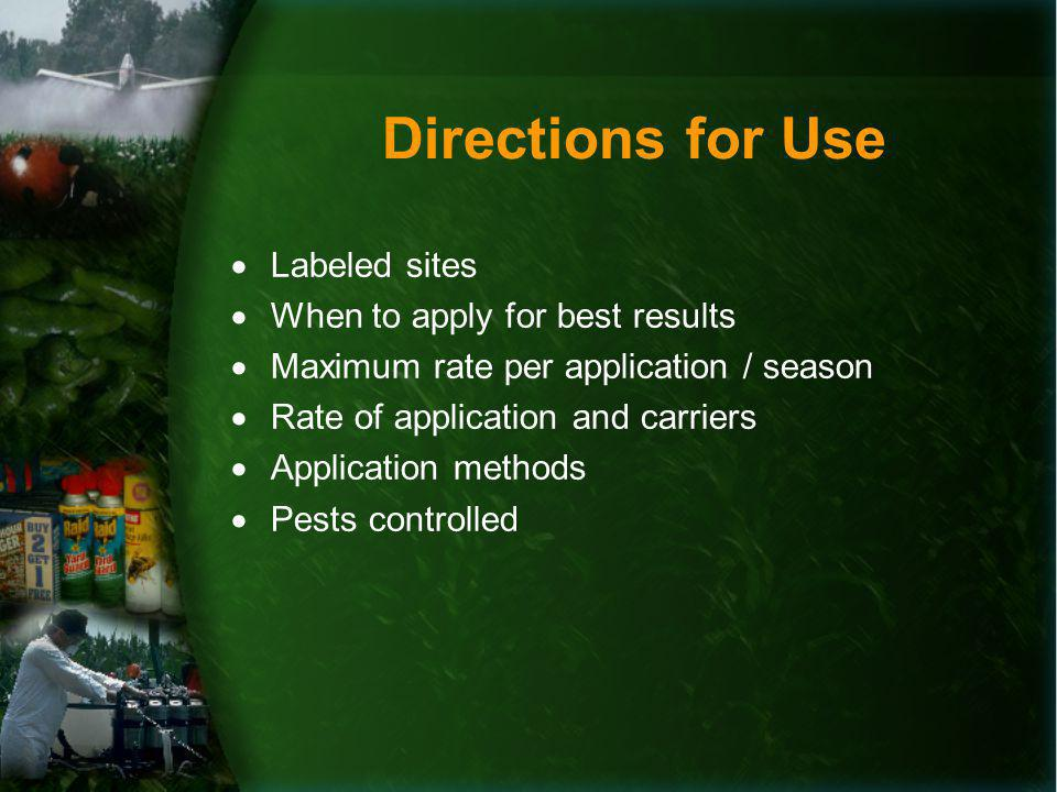 Directions for Use Labeled sites When to apply for best results Maximum rate per application / season Rate of application and carriers Application methods Pests controlled