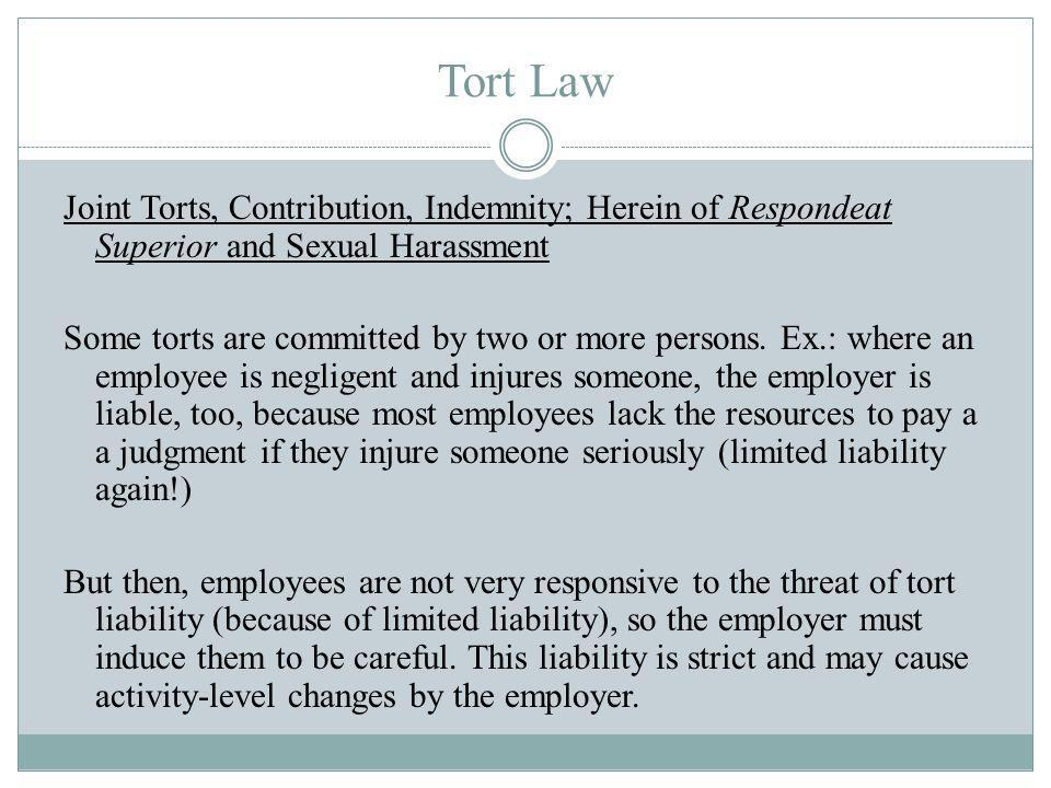 Tort Law Joint Torts, Contribution, Indemnity; Herein of Respondeat Superior and Sexual Harassment Some torts are committed by two or more persons.