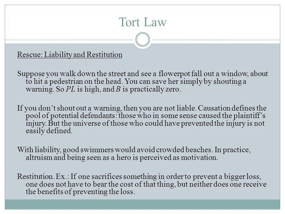 Tort Law Rescue: Liability and Restitution Suppose you walk down the street and see a flowerpot fall out a window, about to hit a pedestrian on the head.