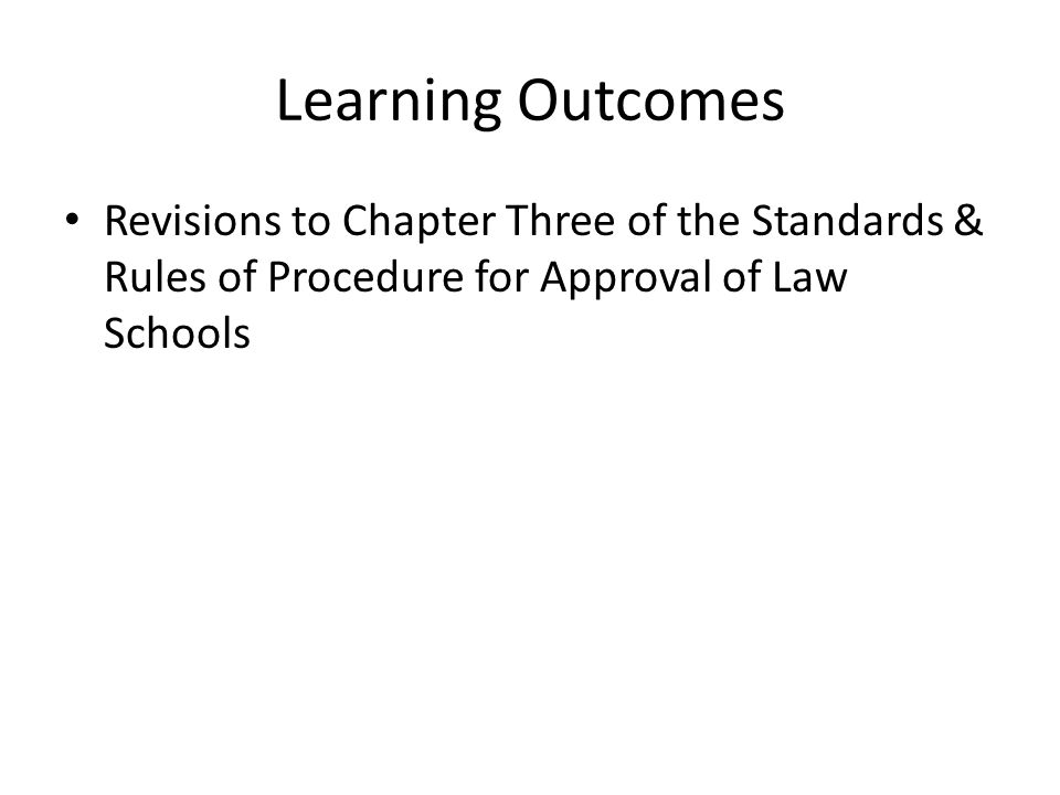 Learning Outcomes Revisions to Chapter Three of the Standards & Rules of Procedure for Approval of Law Schools