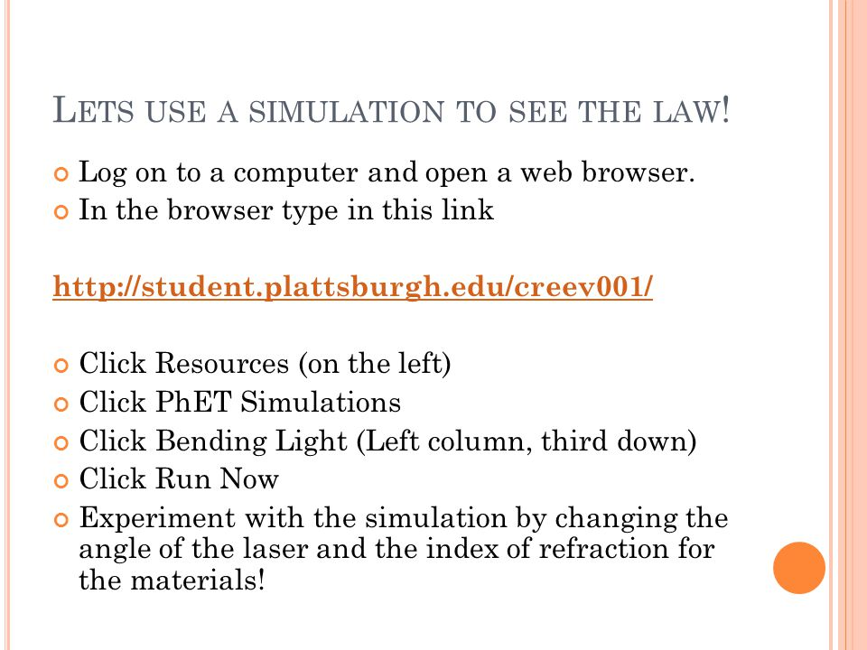 L ETS USE A SIMULATION TO SEE THE LAW . Log on to a computer and open a web browser.