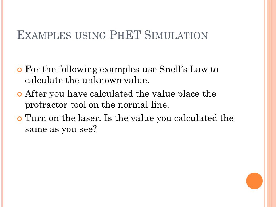 E XAMPLES USING P H ET S IMULATION For the following examples use Snells Law to calculate the unknown value.