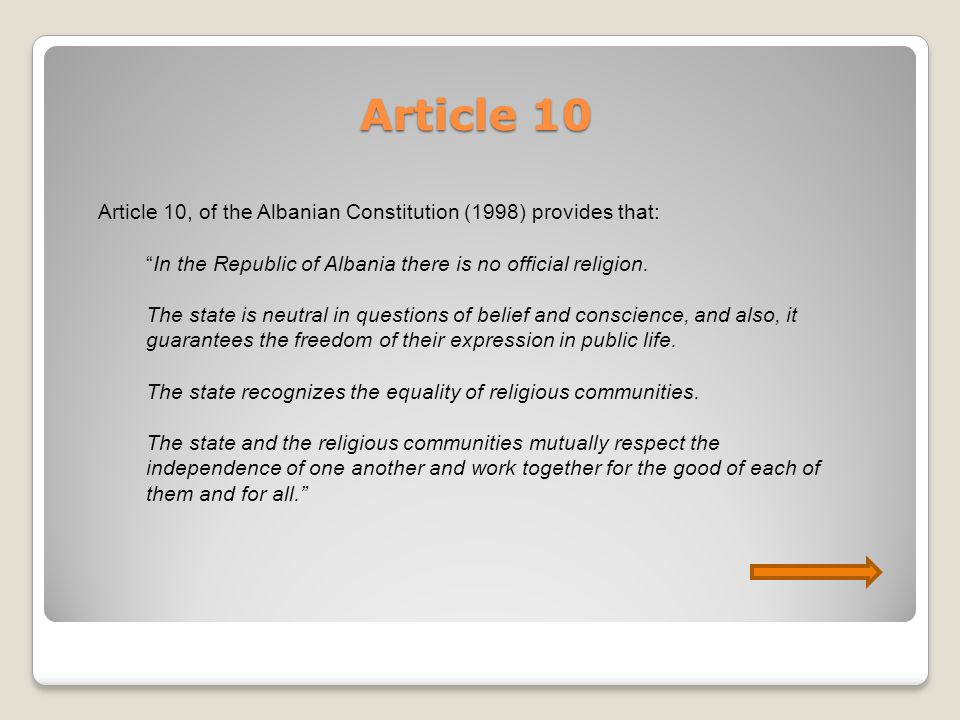 Article 10 Article 10, of the Albanian Constitution (1998) provides that: In the Republic of Albania there is no official religion.