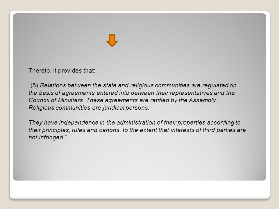 Thereto, it provides that: (5) Relations between the state and religious communities are regulated on the basis of agreements entered into between their representatives and the Council of Ministers.
