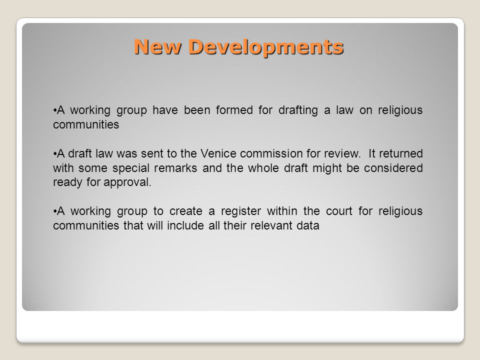 New Developments A working group have been formed for drafting a law on religious communities A draft law was sent to the Venice commission for review.