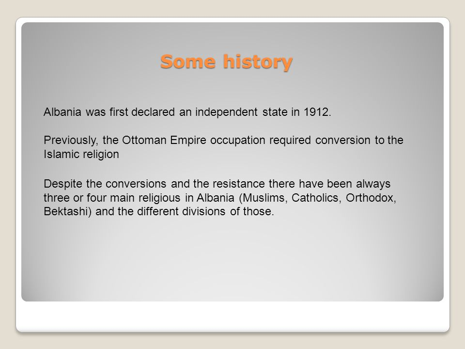 Some history Albania was first declared an independent state in 1912.