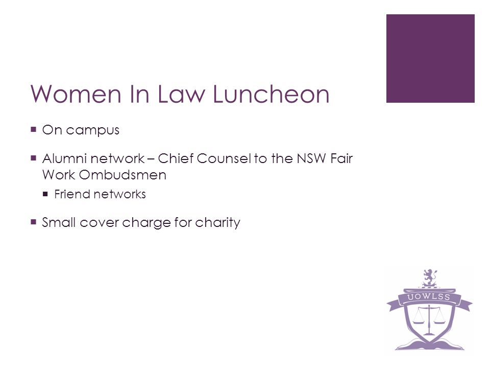 Women In Law Luncheon On campus Alumni network – Chief Counsel to the NSW Fair Work Ombudsmen Friend networks Small cover charge for charity