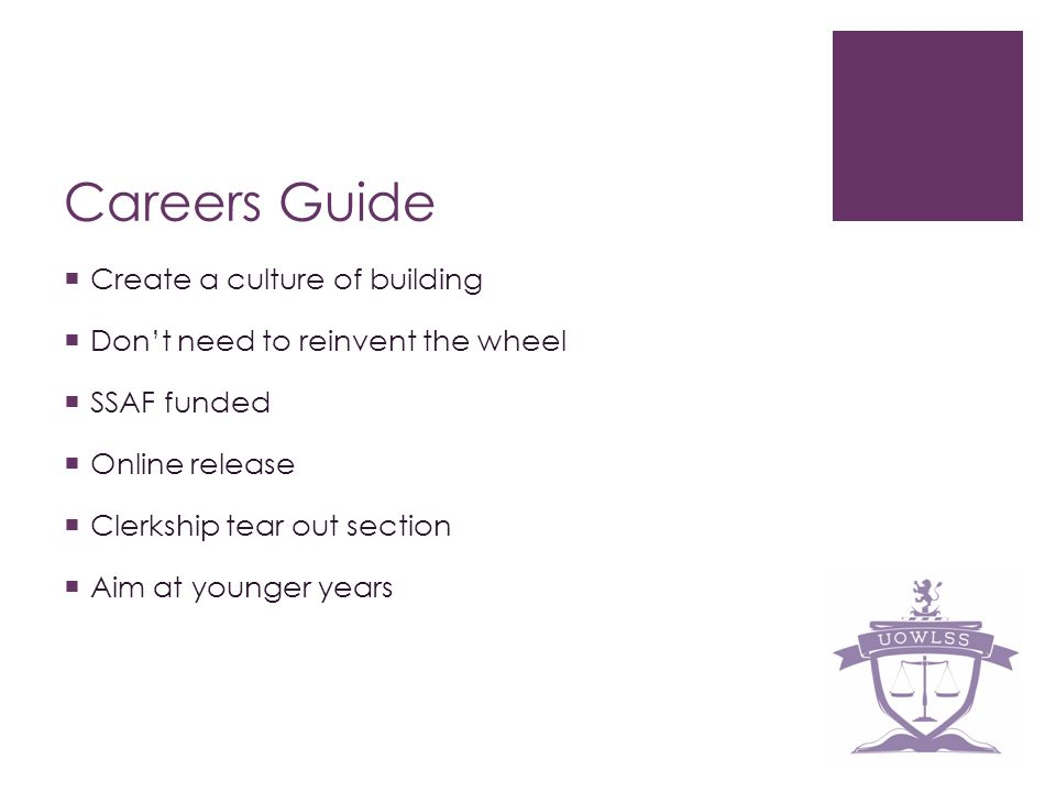 Careers Guide Create a culture of building Dont need to reinvent the wheel SSAF funded Online release Clerkship tear out section Aim at younger years
