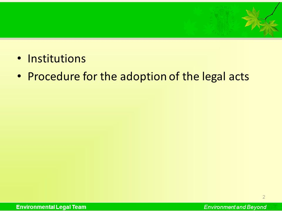 Environmental Legal TeamEnvironment and Beyond Institutions Procedure for the adoption of the legal acts 2