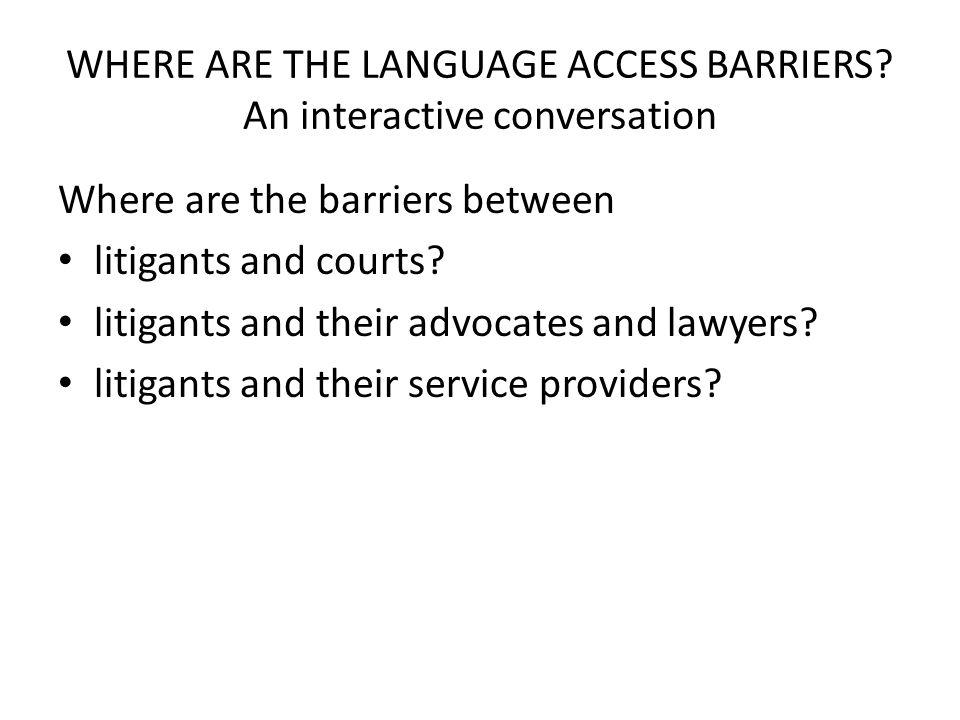WHERE ARE THE LANGUAGE ACCESS BARRIERS.