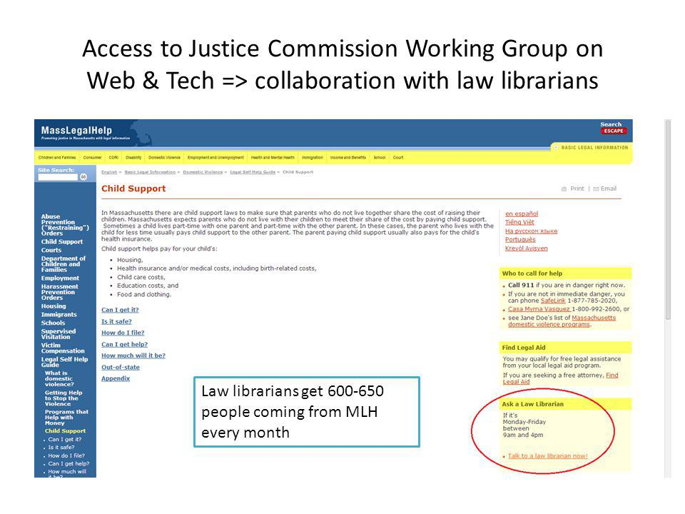 Access to Justice Commission Working Group on Web & Tech => collaboration with law librarians Law librarians get 600-650 people coming from MLH every month